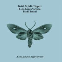 keith & julie tippett, lino capra vaccina, paolo tofani - a mid autumn night's dream