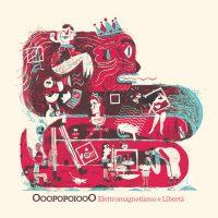 ooopopoiooo - elettromagnetismo e libertà