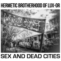 hermetic brotherhood of lux-or - sex and dead cities