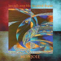monjoie - love sells poor bliss for proud despair